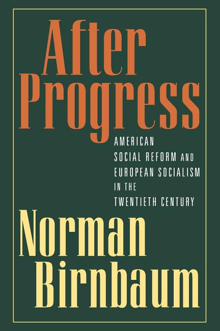 After Progress: American Social Reform and European Socialism in the Twentieth Century. Norman...