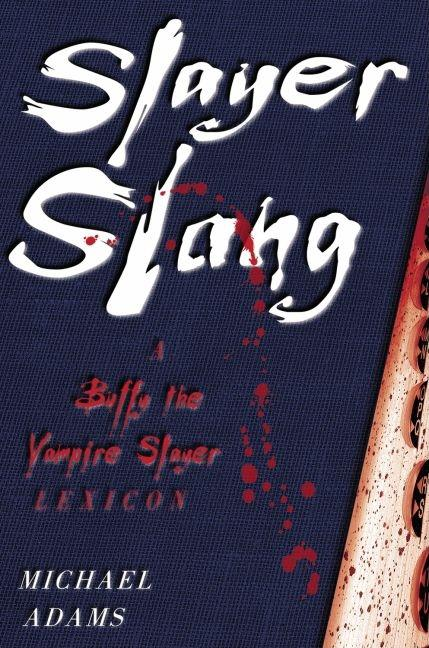 Slayer Slang: A Buffy the Vampire Slayer Lexicon (Concise). Michael Adams