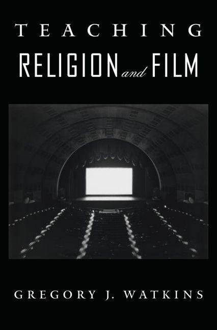 Teaching Religion and Film (An American Academy of Religion Book). Gregory J. Watkins
