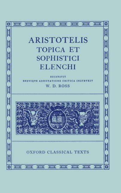 Topica et Sophistici Elenchi (Oxford Classical Texts). Aristotle