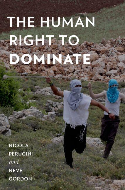 The Human Right to Dominate (Oxford Studies in Culture and Politics). Neve Gordon Nicola Perugini.