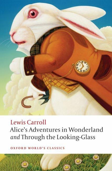 Alice's Adventures in Wonderland and Through the Looking Glass (Oxford World's Classics). Lewis...