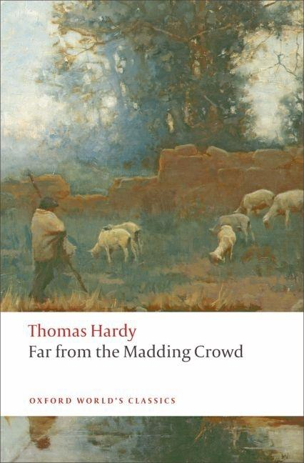Far from the Madding Crowd (Oxford World's Classics). Thomas Hardy, Linda M., Shires.