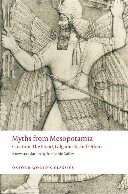 Myths from Mesopotamia: Creation, the Flood, Gilgamesh, and Others (Oxford World's Classics