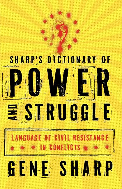 Sharp's Dictionary of Power and Struggle: Language of Civil Resistance in Conflicts. Gene Sharp.