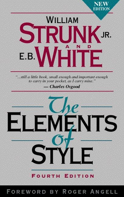 The Elements of Style, Fourth Edition. E. B. White William Strunk Jr., Roger Angell.