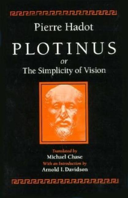 Plotinus or the Simplicity of Vision. Pierre Hadot