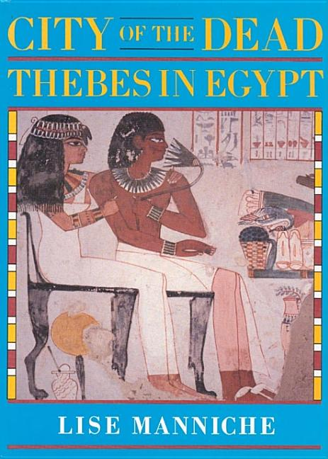 City of the Dead: Thebes in Egypt. Lise Manniche.