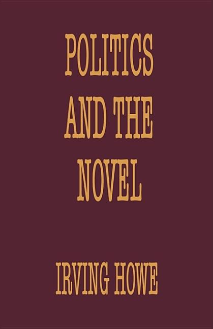 Politics and the Novel. Irving Howe.