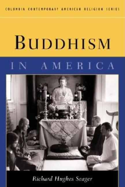 Buddhism in America. Richard Hughes Seager