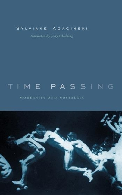 Time Passing (European Perspectives: A Series in Social Thought and Cultural Criticism). Sylviane Agacinski.