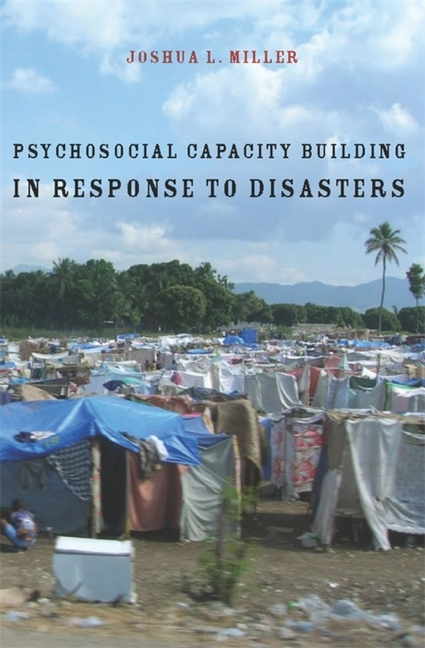 Psychosocial Capacity Building in Response to Disasters. Joshua Miller