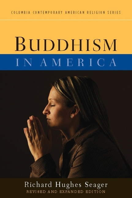 Buddhism in America (Columbia Contemporary American Religion). Richard Hughes Seager