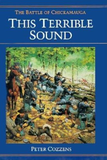 This Terrible Sound: The Battle of Chickamauga (Civil War Trilogy). Peter Cozzens