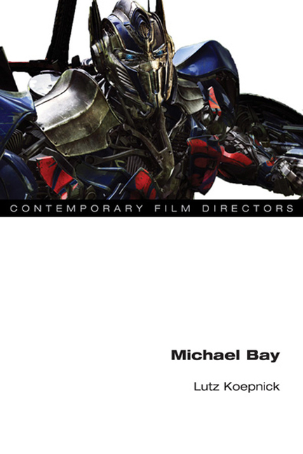 Michael Bay (Contemporary Film Directors). Lutz Koepnick