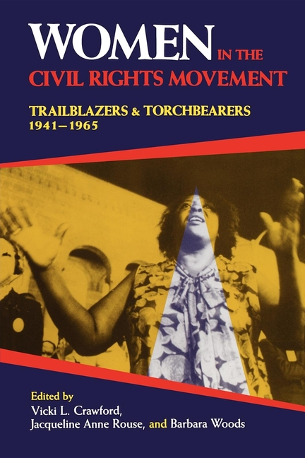 Women in the Civil Rights Movement: Trailblazers and Torchbearers, 1941--1965 (Blacks in the...