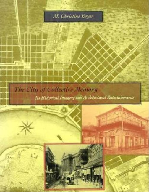 City of Collective Memory: Its Historical Imagery and Architectural Entertainments. M. Christine...
