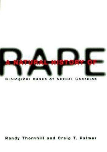 A Natural History of Rape: Biological Bases of Sexual Coercion. Craig T. Palmer Randy Thornhill.