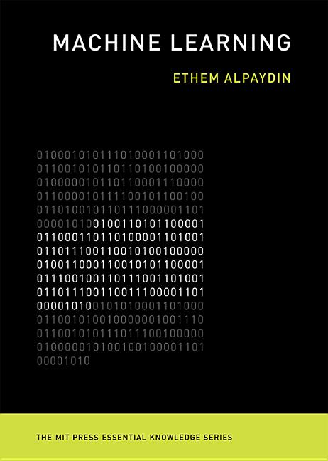 Machine Learning: The New AI (The MIT Press Essential Knowledge series). Ethem Alpaydin