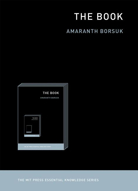 The Book (The MIT Press Essential Knowledge series). Amaranth Borsuk.