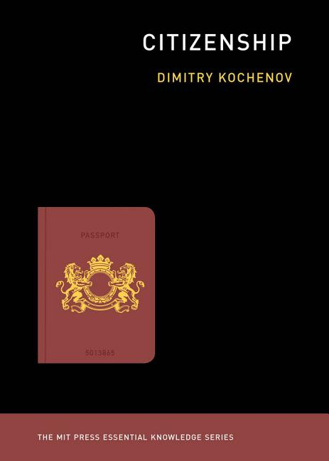 Citizenship (MIT Press Essential Knowledge series). Dimitry Kochenov.