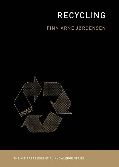 Recycling (MIT Press Essential Knowledge series). Finn Arne Jørgensen