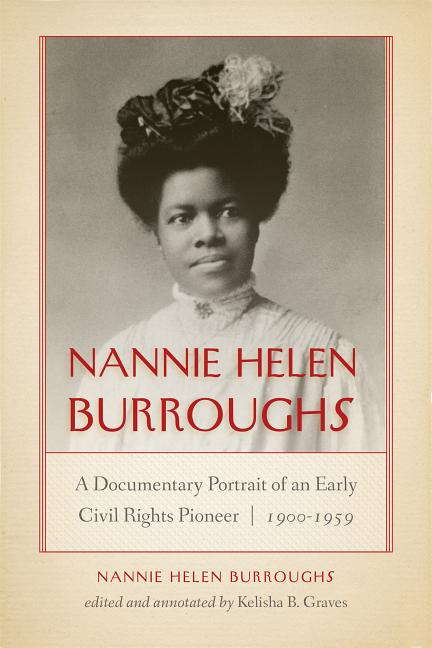 Nannie Helen Burroughs: A Documentary Portrait of an Early Civil Rights Pioneer, 1900–1959...