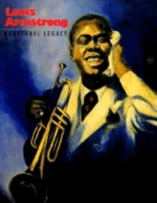 Louis Armstrong: A Cultural Legacy. Marc H. Miller Richard A. Long, Donald Bogle, Dan Morgenstern