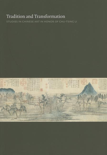 Tradition and Transformation: Studies in Chinese Art in Honor of Chu-Tsing Li