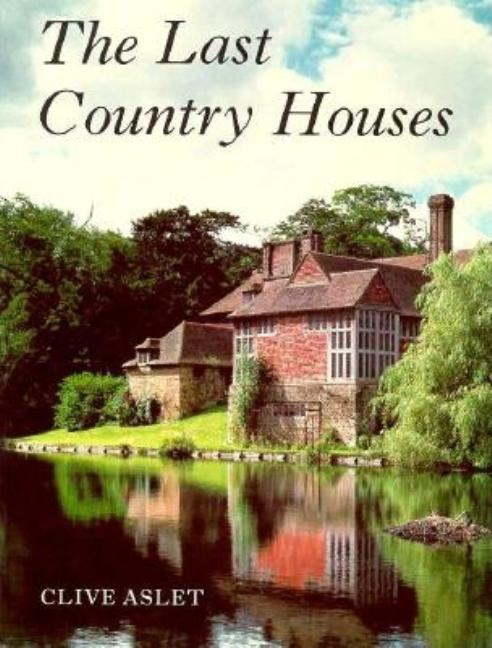Last Country Houses. Clive Aslet