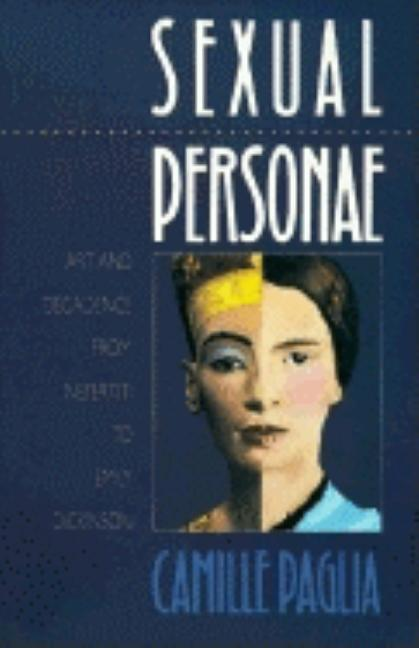 Sexual Personae: Art and Decadence from Nefertiti to Emily Dickinson. CAMILLE PAGLIA.