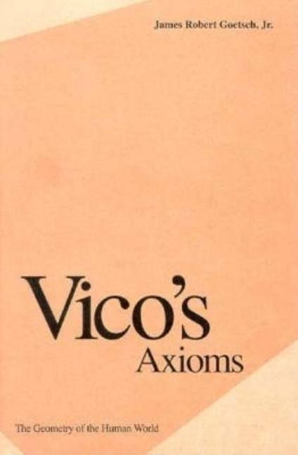 Vico's Axioms: The Geometry of the Human World. Professor James Goetsch Jr