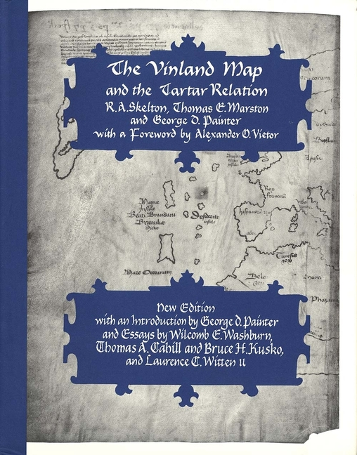The Vinland Map and the Tartar Relation: New Edition. R. A. Skelton, Mr. George D., Painter, Thomas Marston, E.