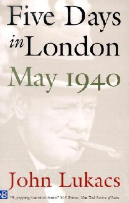 Five Days in London, May 1940. JOHN LUKACS