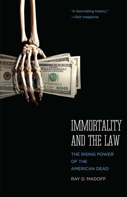 Immortality and the Law: The Rising Power of the American Dead. Ray D. Madoff