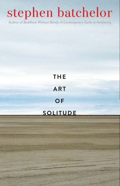 The Art of Solitude. Stephen Batchelor