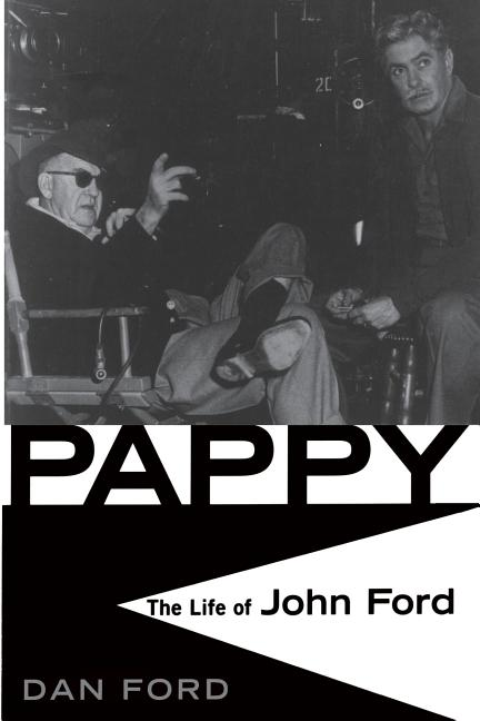 Pappy: The Life Of John Ford. Dan Ford