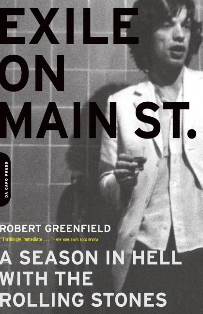 Exile on Main Street: A Season in Hell With the Rolling Stones. ROBERT GREENFIELD.