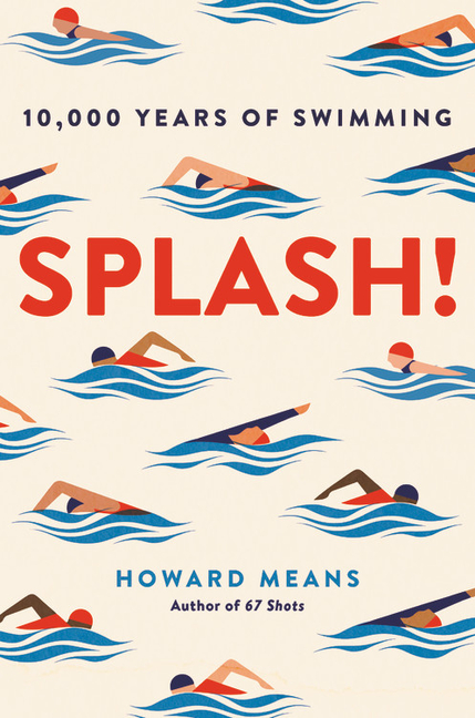 Splash!: 10,000 Years of Swimming. Howard Means