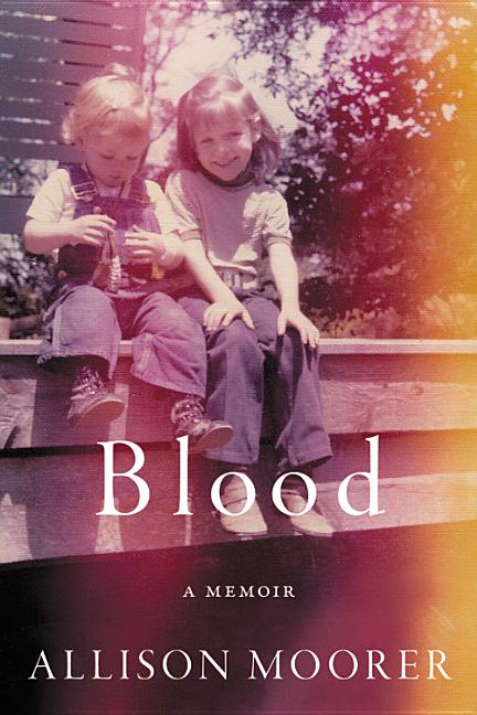Blood: A Memoir. Allison Moorer
