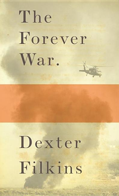 The Forever War. DEXTER FILKINS