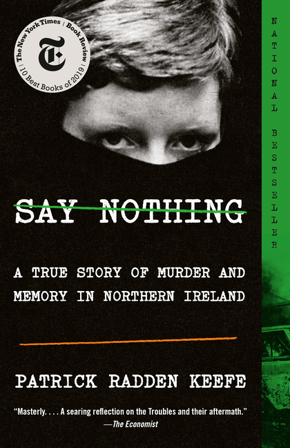 Say Nothing: A True Story of Murder and Memory in Northern Ireland. Patrick Radden Keefe.