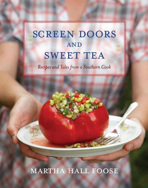 Screen Doors and Sweet Tea: Recipes and Tales from a Southern Cook. Martha Hall Foose