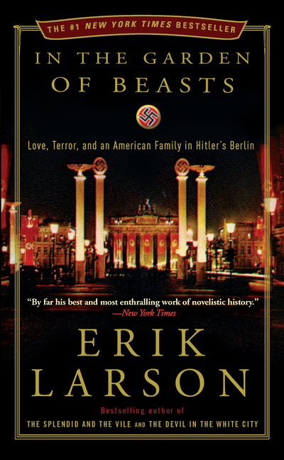 In the Garden of Beasts: Love, Terror, and an American Family in Hitler's Berlin. Erik Larson.