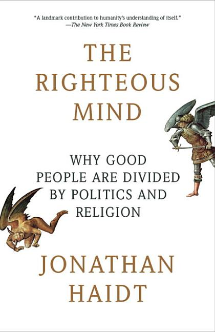 The Righteous Mind: Why Good People Are Divided by Politics and Religion (Vintage). Jonathan Haidt