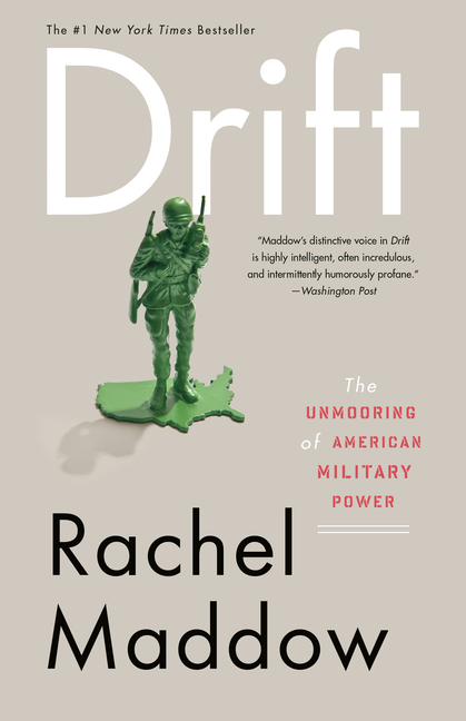 Drift: The Unmooring of American Military Power. Rachel Maddow.