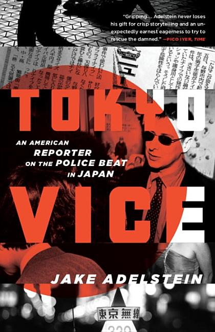 Tokyo Vice: An American Reporter on the Police Beat in Japan (Vintage Crime/Black Lizard). Jake...
