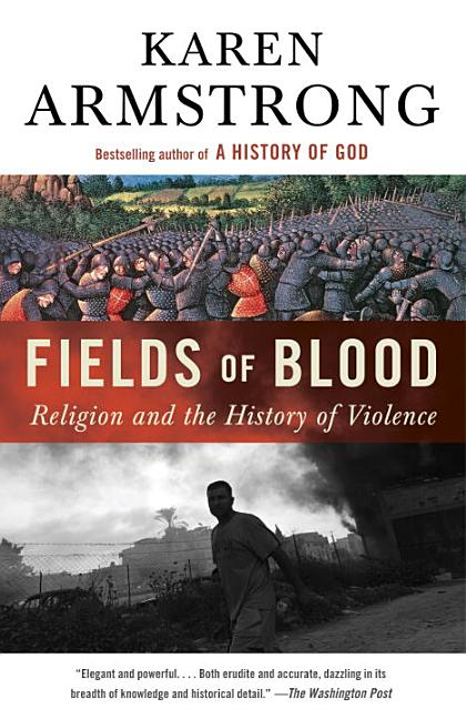 Fields of Blood: Religion and the History of Violence. Karen Armstrong
