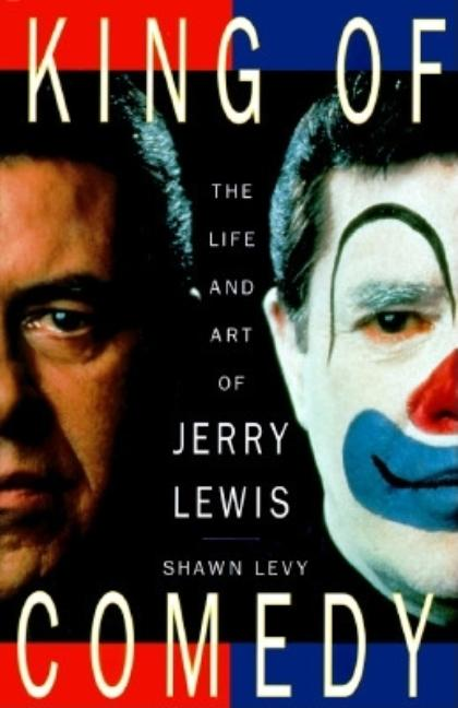 King of Comedy: The Life and Art of Jerry Lewis. SHAWN LEVY