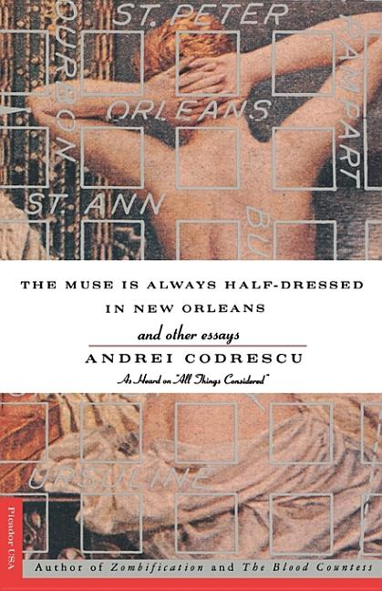 The Muse Is Always Half-Dressed in New Orleans: and Other Essays. Andrei Codrescu.